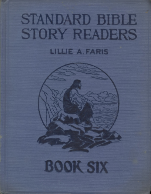 Standard Bible Story Readers, Book Six by Lillie A. Faris